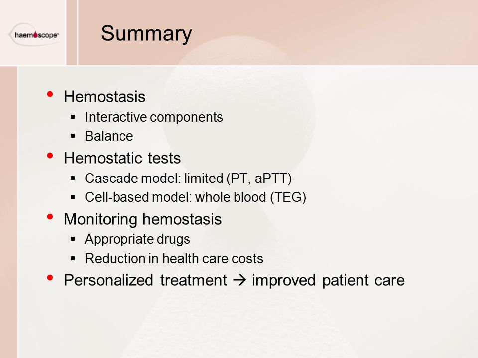 Summary Hemostasis Hemostatic tests Monitoring hemostasis