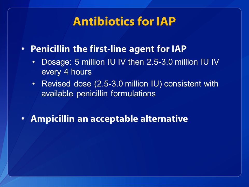 Antibiotics for IAP Penicillin the first-line agent for IAP