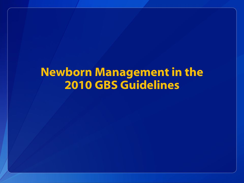 Newborn Management in the 2010 GBS Guidelines