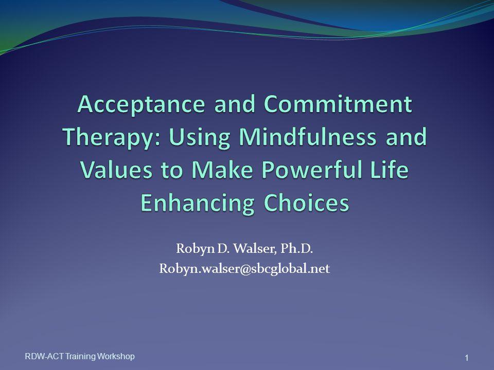 Robyn D. Walser, Ph.D. Robyn.walser@sbcglobal.net