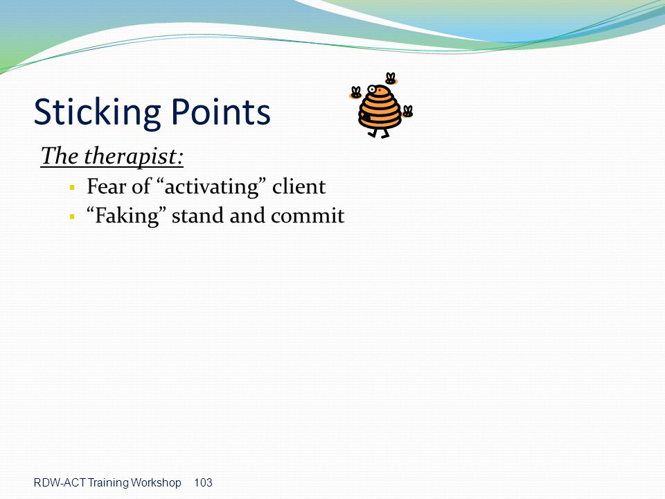 Sticking Points The therapist: Fear of activating client
