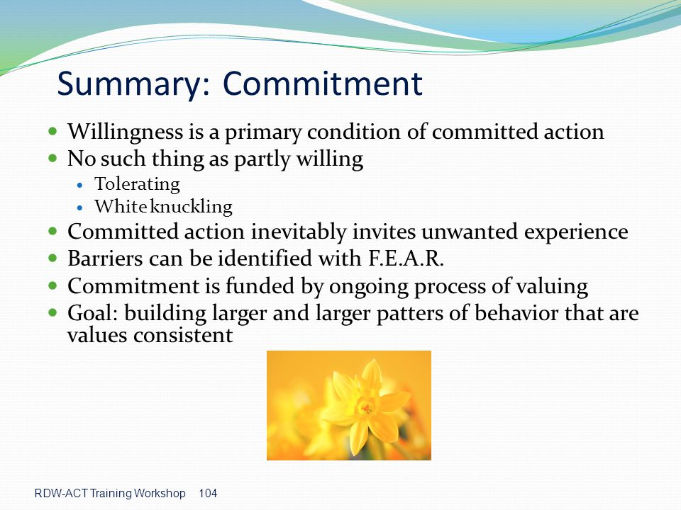 Summary: Commitment Willingness is a primary condition of committed action. No such thing as partly willing.