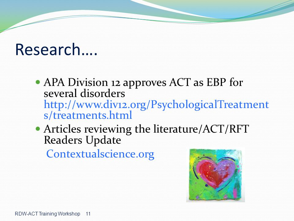 Research…. APA Division 12 approves ACT as EBP for several disorders http://www.div12.org/PsychologicalTreatments/treatments.html.