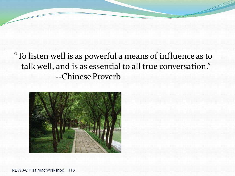 To listen well is as powerful a means of influence as to talk well, and is as essential to all true conversation. --Chinese Proverb