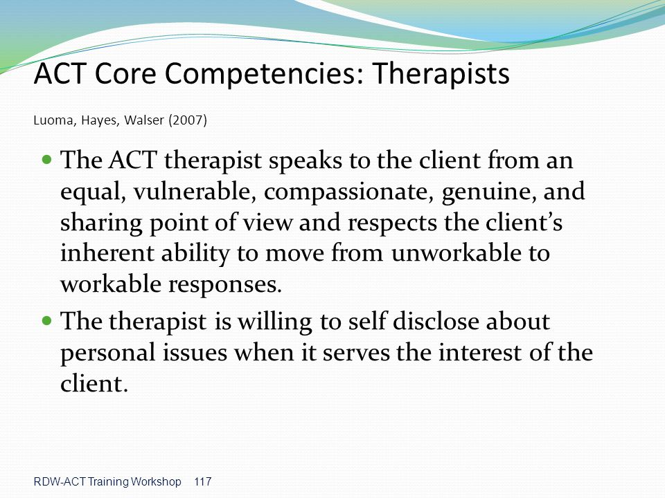 ACT Core Competencies: Therapists Luoma, Hayes, Walser (2007)