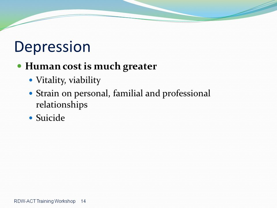 Depression Human cost is much greater Vitality, viability