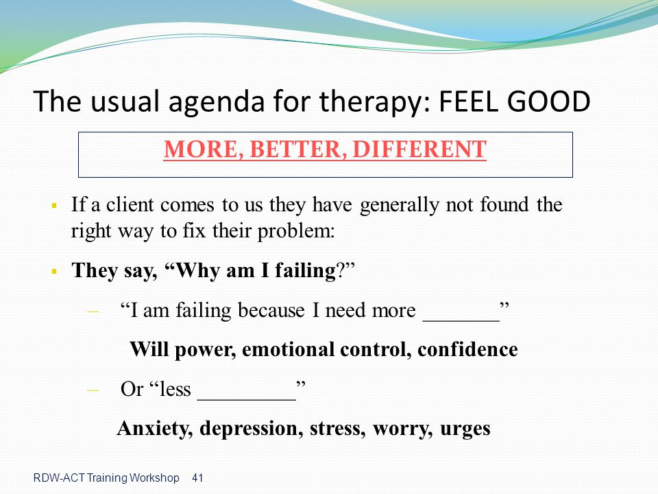 The usual agenda for therapy: FEEL GOOD