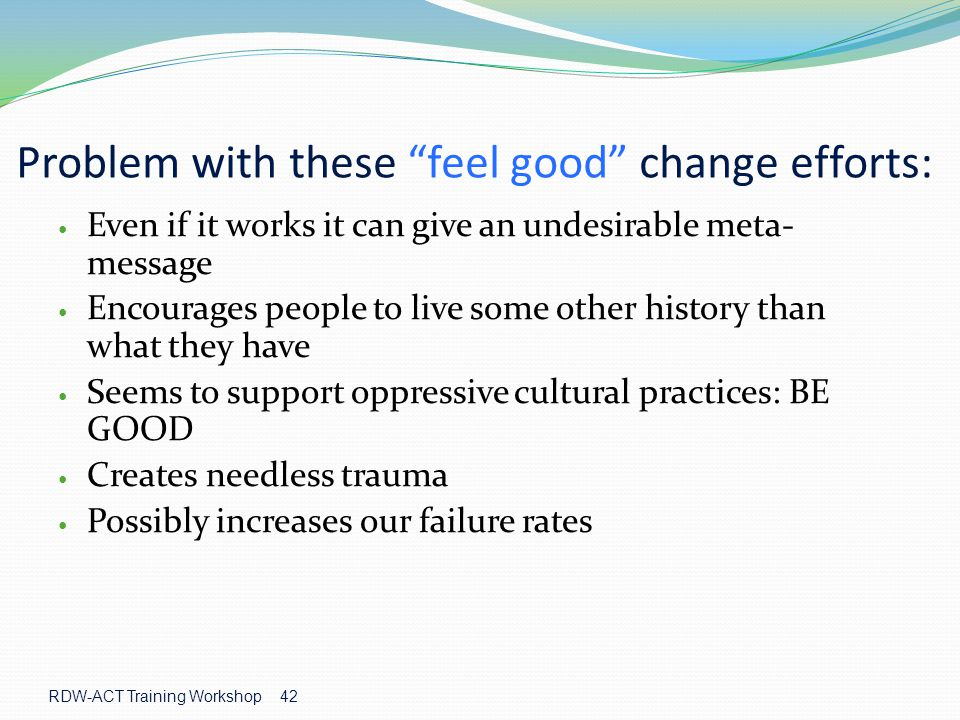 Problem with these feel good change efforts: