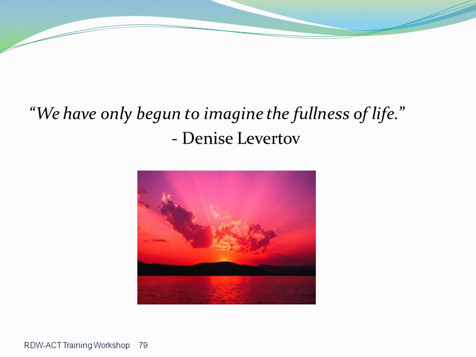 We have only begun to imagine the fullness of life.