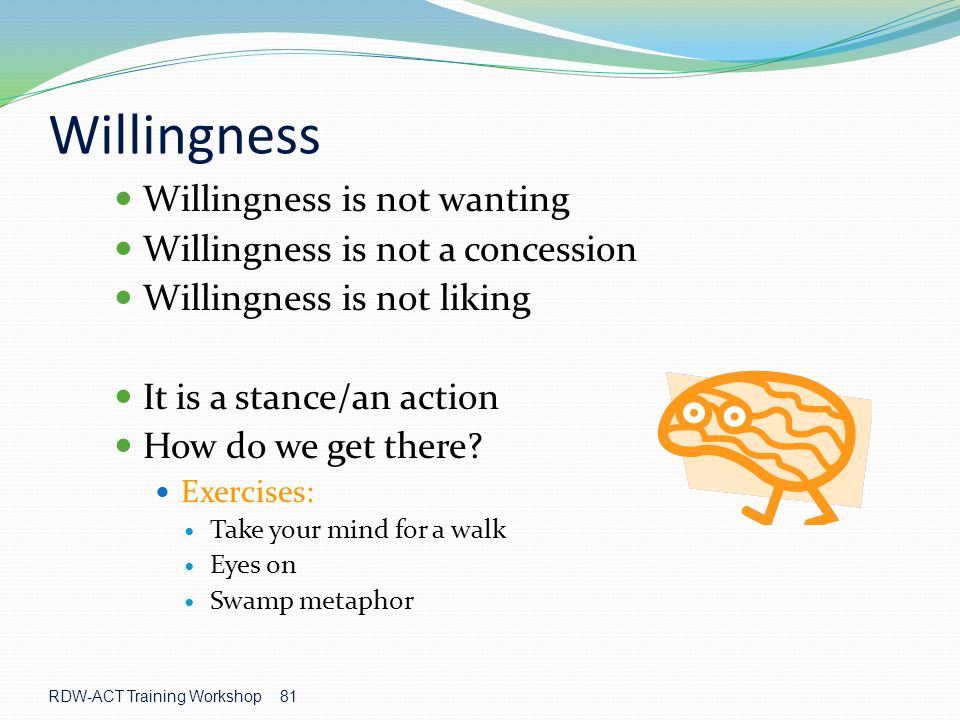 Willingness Willingness is not wanting Willingness is not a concession