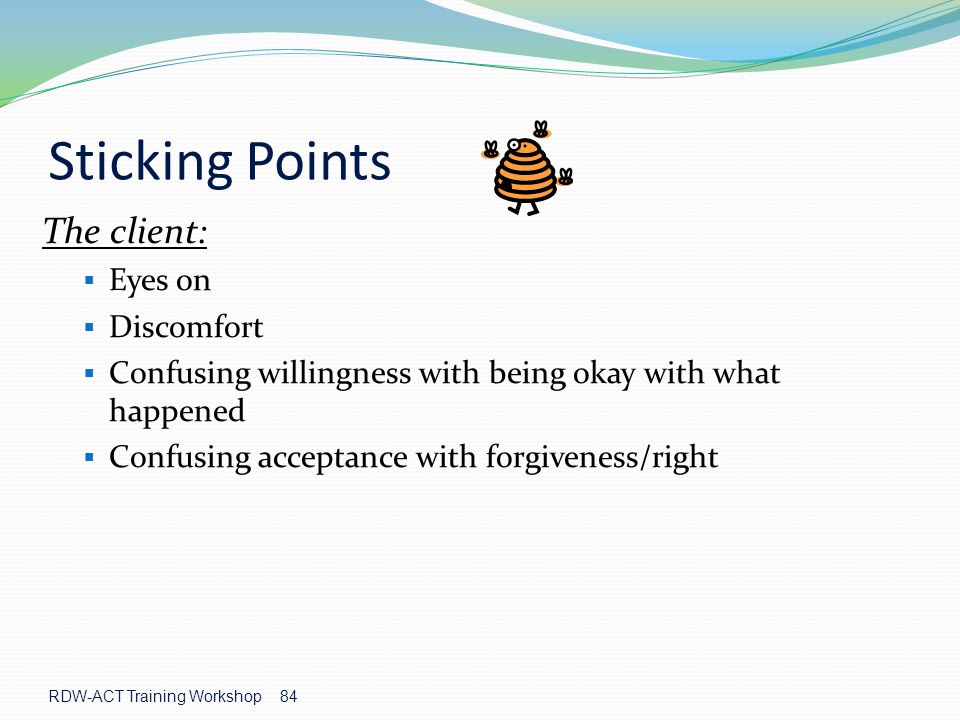 Sticking Points The client: Eyes on Discomfort