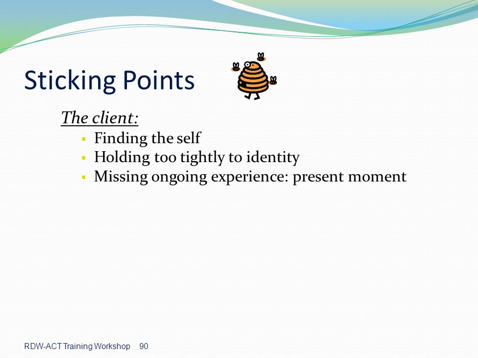 Sticking Points The client: Finding the self