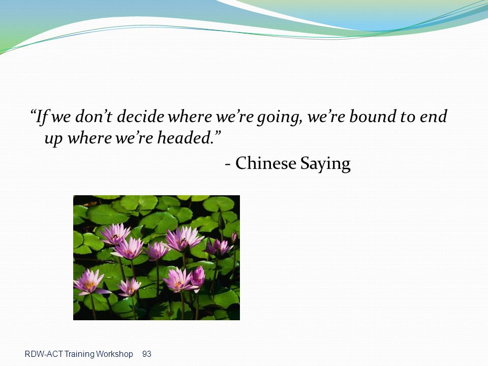 If we don't decide where we're going, we're bound to end up where we're headed.