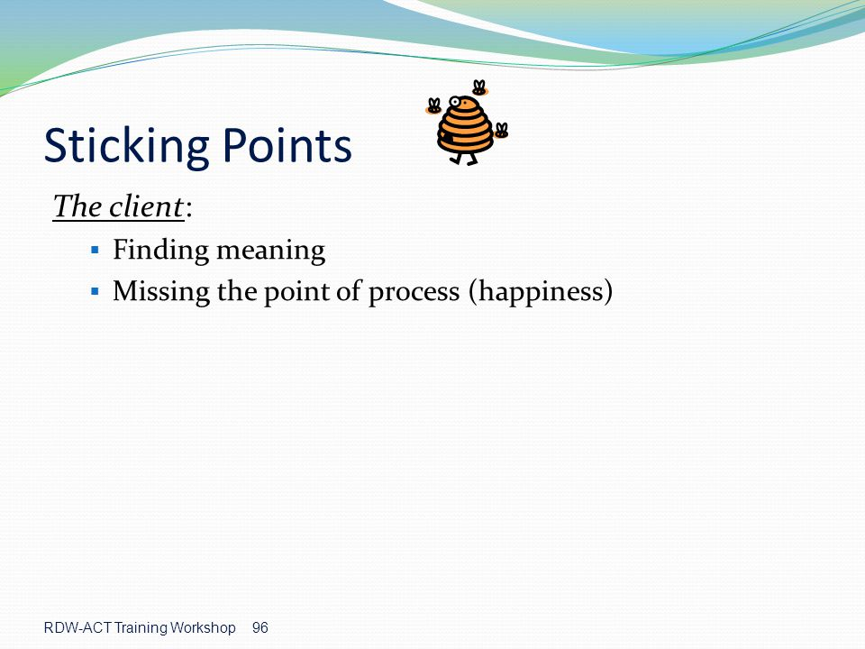 Sticking Points The client: Finding meaning