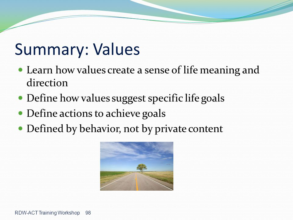 Summary: Values Learn how values create a sense of life meaning and direction. Define how values suggest specific life goals.