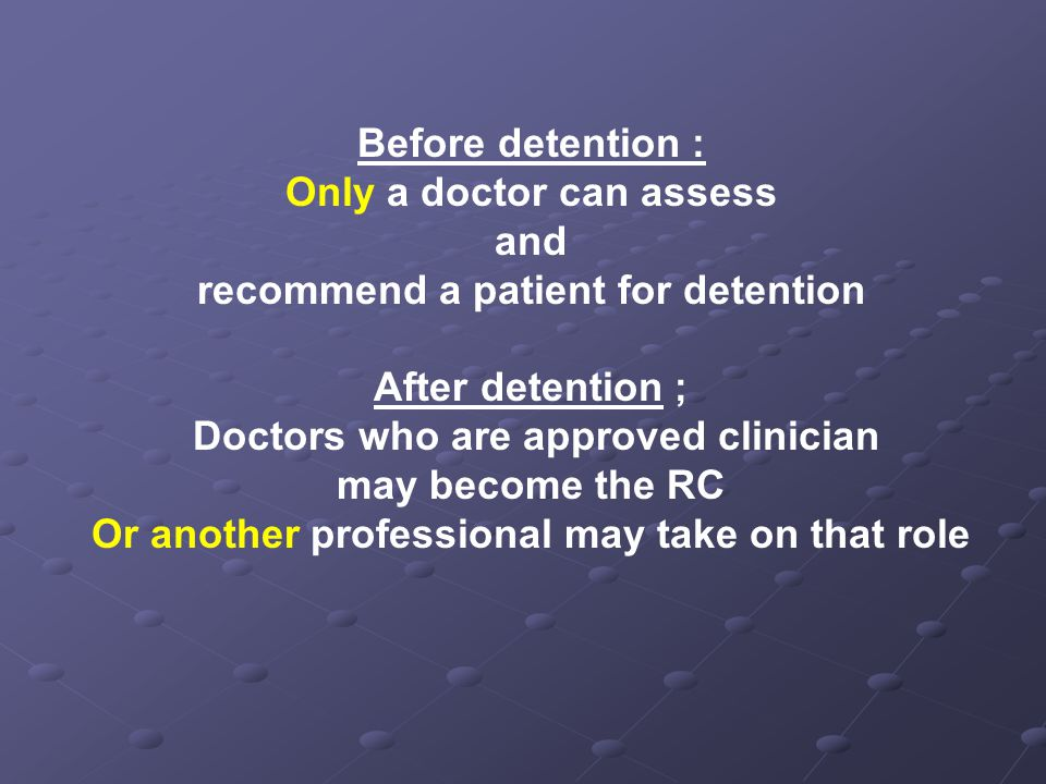 Only a doctor can assess and recommend a patient for detention