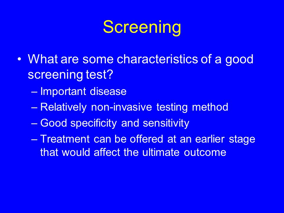 Screening What are some characteristics of a good screening test