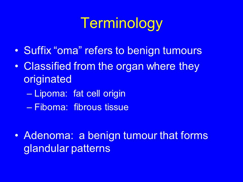 Terminology Suffix oma refers to benign tumours