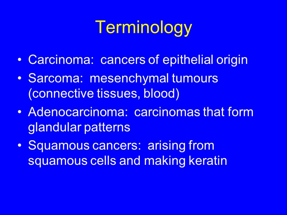 Terminology Carcinoma: cancers of epithelial origin