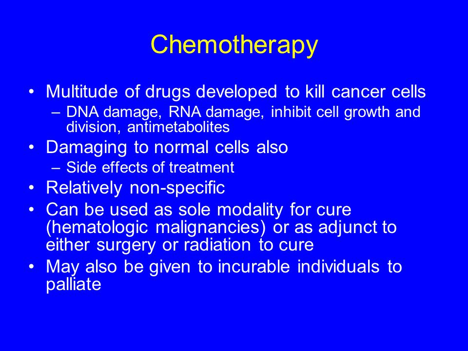 Chemotherapy Multitude of drugs developed to kill cancer cells