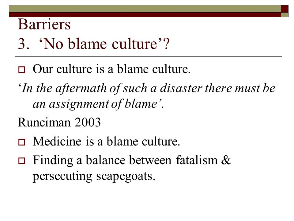 Barriers 3. 'No blame culture'