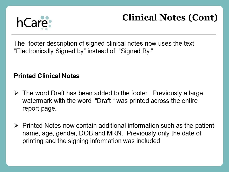 Clinical Notes (Cont) The footer description of signed clinical notes now uses the text Electronically Signed by instead of Signed By.