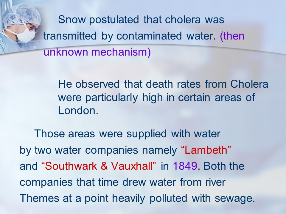 Snow postulated that cholera was