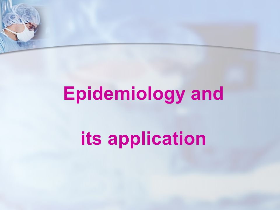 Epidemiology and its application