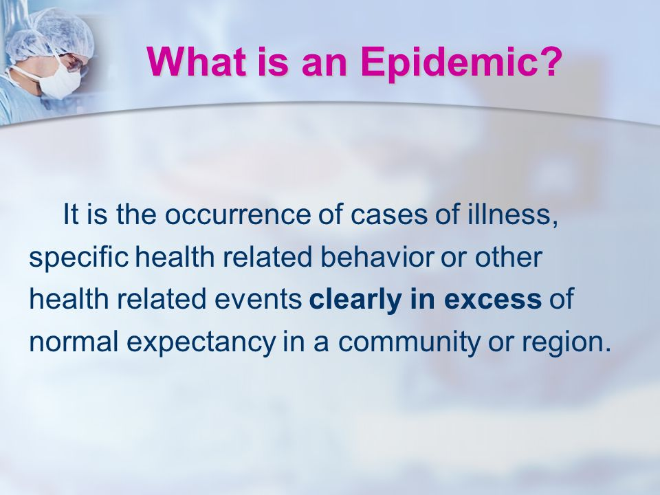 What is an Epidemic It is the occurrence of cases of illness,