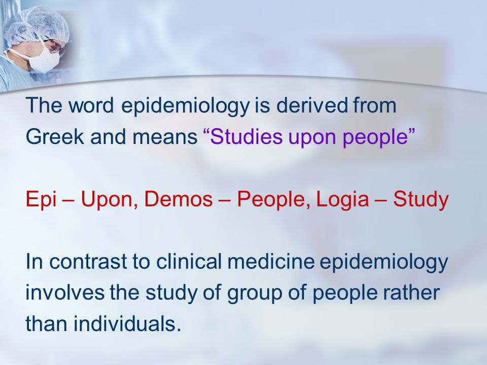 The word epidemiology is derived from