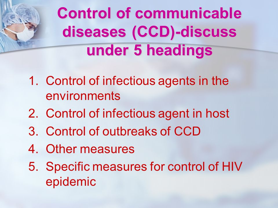 Control of communicable diseases (CCD)-discuss under 5 headings