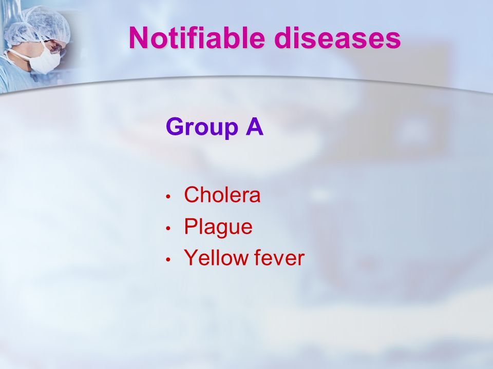 Notifiable diseases Group A Cholera Plague Yellow fever
