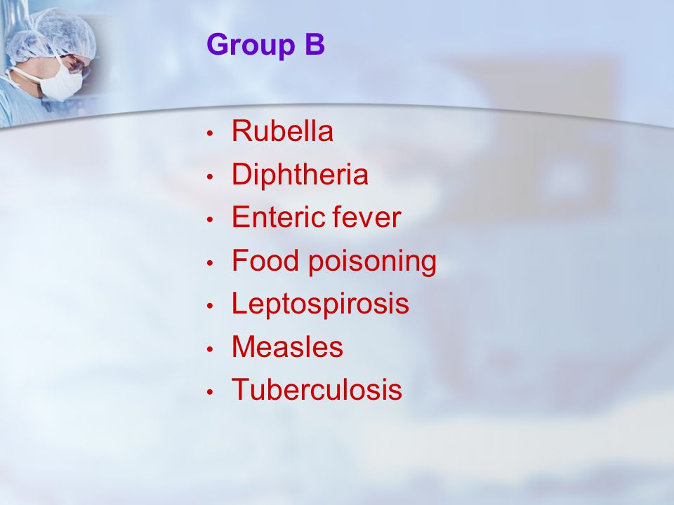 Group B Rubella Diphtheria Enteric fever Food poisoning Leptospirosis Measles Tuberculosis