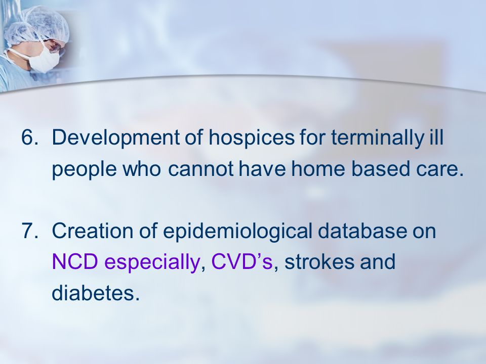 6. Development of hospices for terminally ill