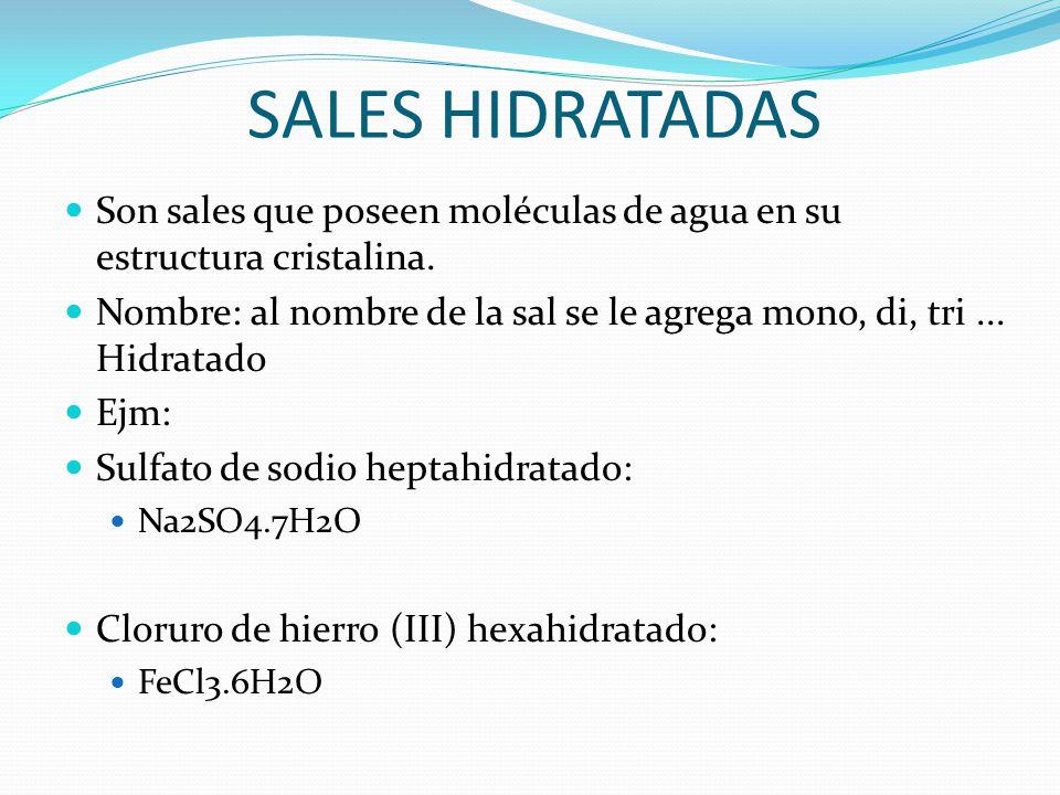 SALES HIDRATADAS Son sales que poseen moléculas de agua en su estructura cristalina.