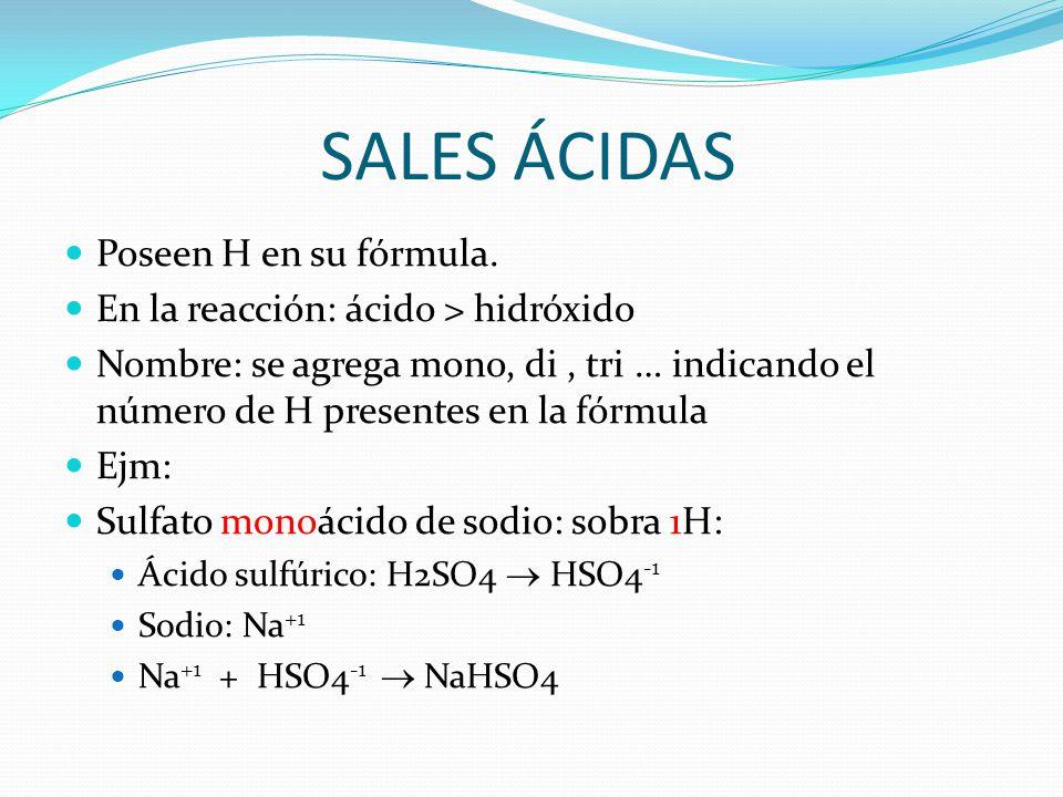 SALES ÁCIDAS Poseen H en su fórmula.