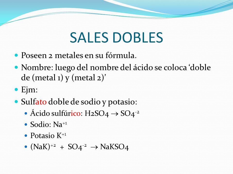 SALES DOBLES Poseen 2 metales en su fórmula.