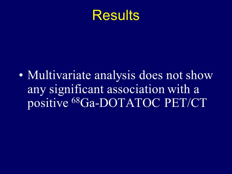 Results Multivariate analysis does not show any significant association with a positive 68Ga-DOTATOC PET/CT.