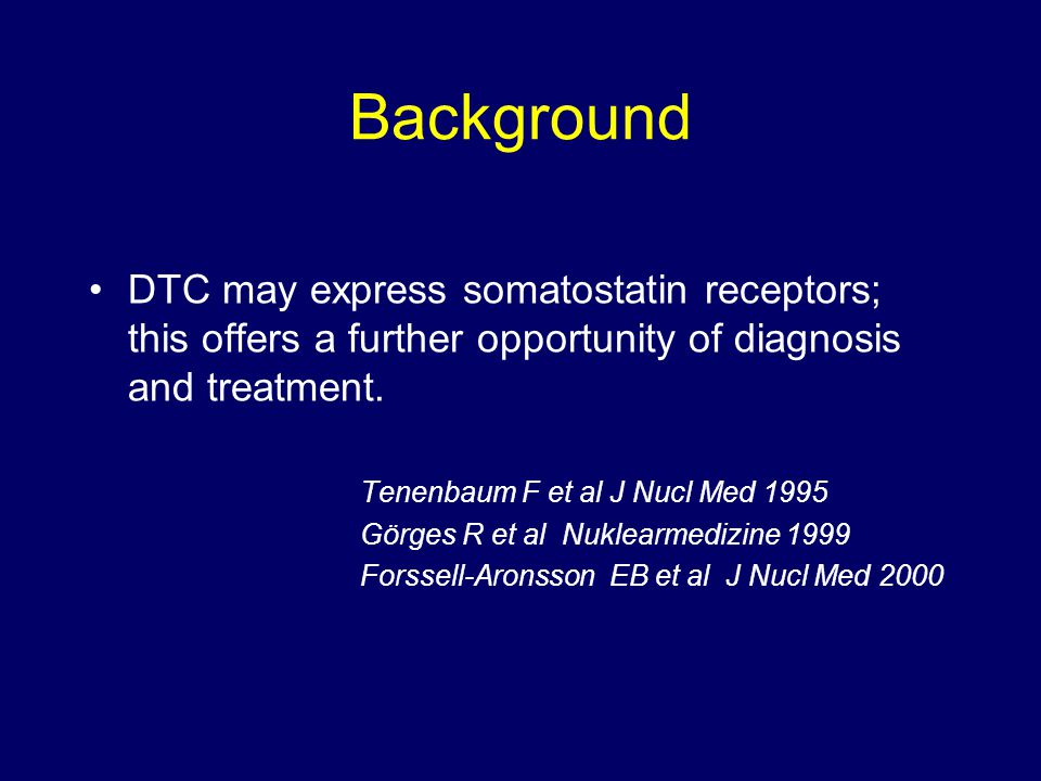 Background DTC may express somatostatin receptors; this offers a further opportunity of diagnosis and treatment.
