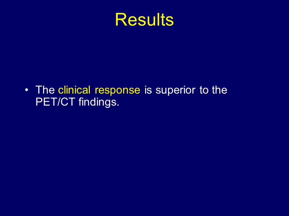 Results The clinical response is superior to the PET/CT findings.