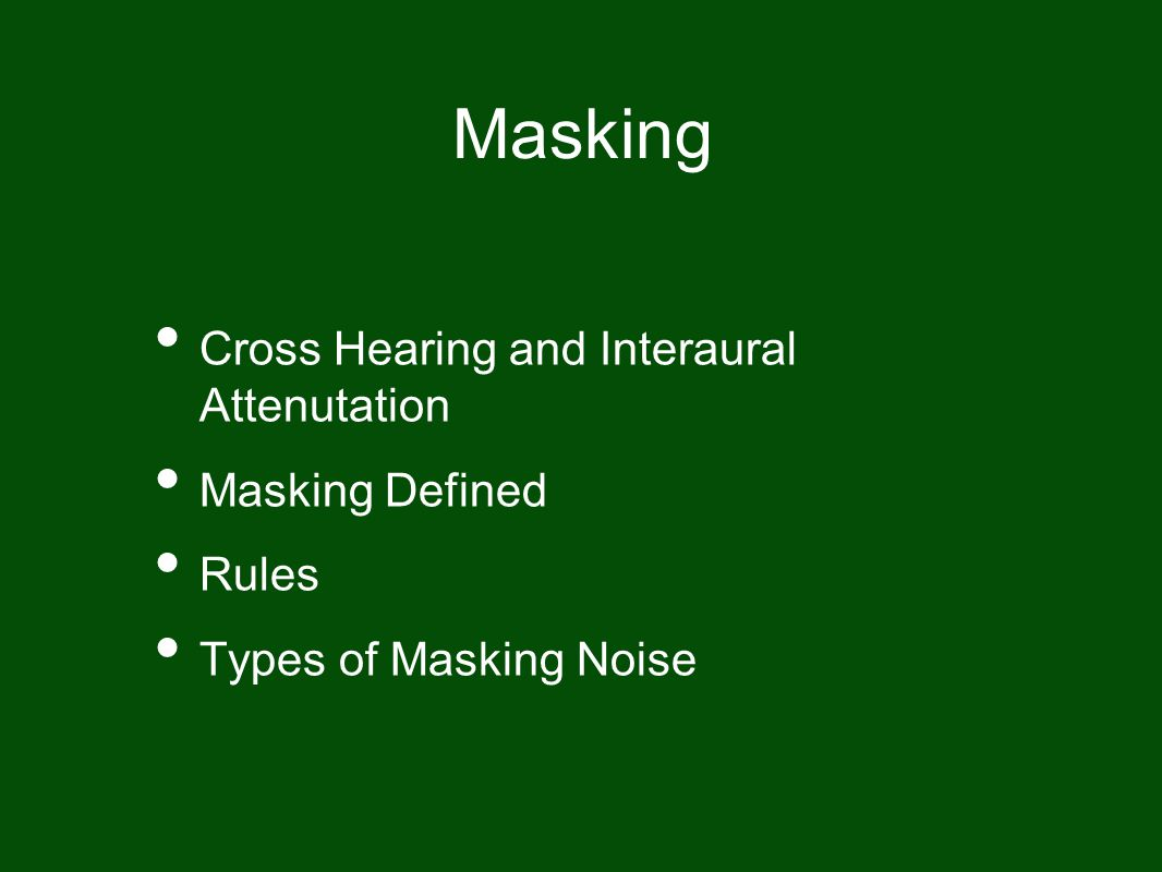 Masking Cross Hearing and Interaural Attenutation Masking Defined