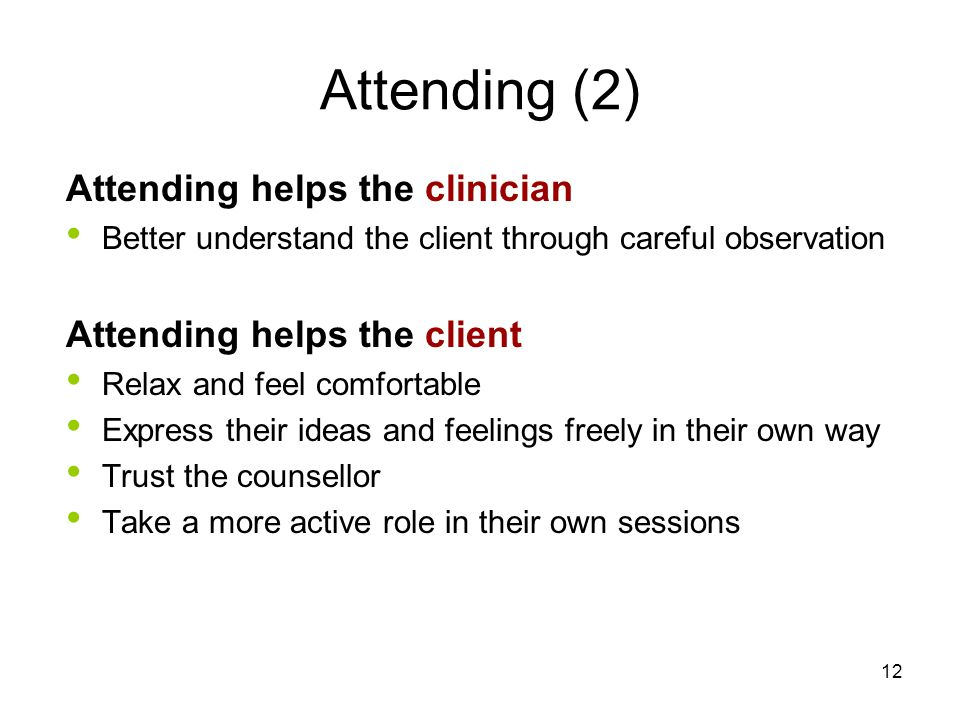 Attending (2) Attending helps the clinician Attending helps the client