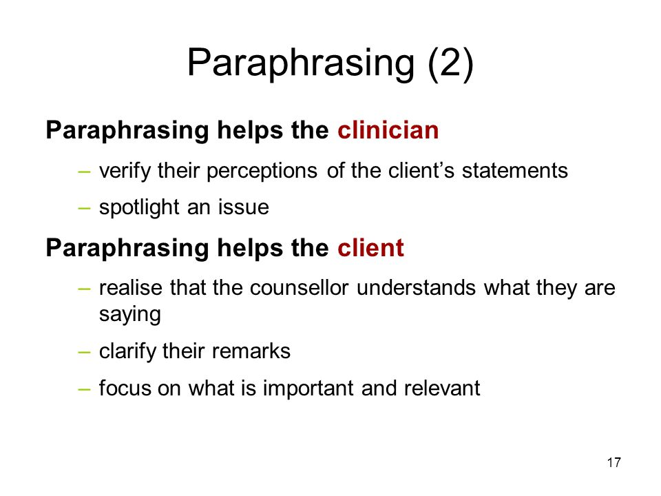 Paraphrasing (2) Paraphrasing helps the clinician