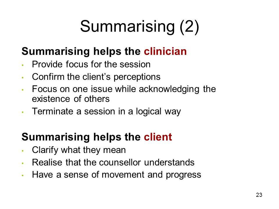 Summarising (2) Summarising helps the clinician