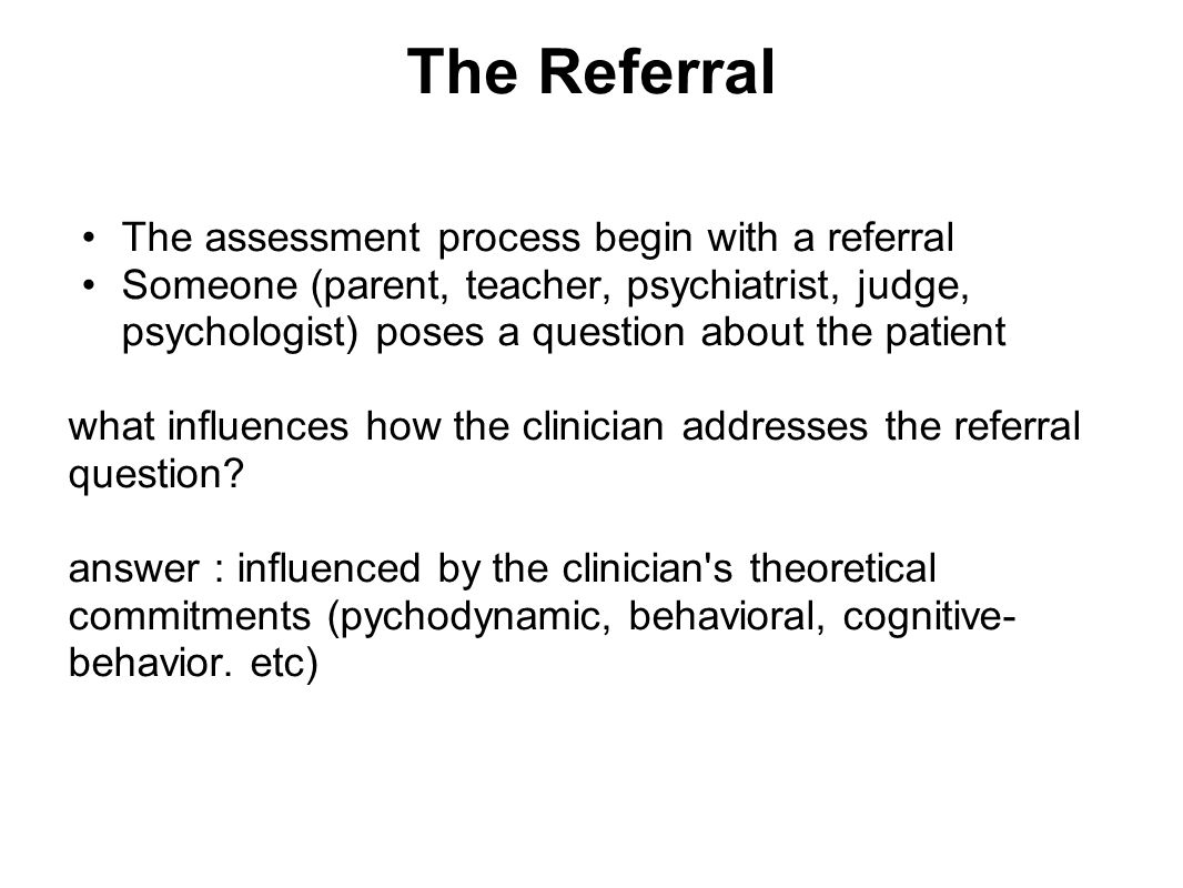 The Referral The assessment process begin with a referral