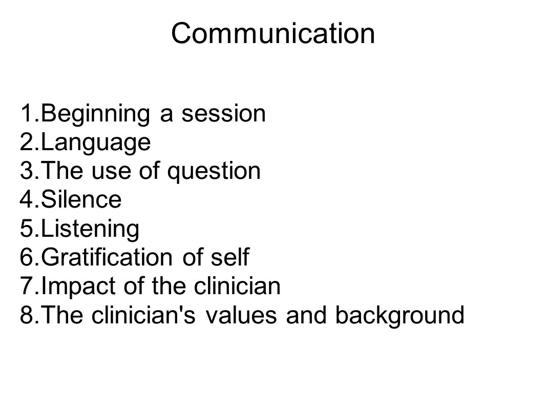 Communication Beginning a session Language The use of question Silence