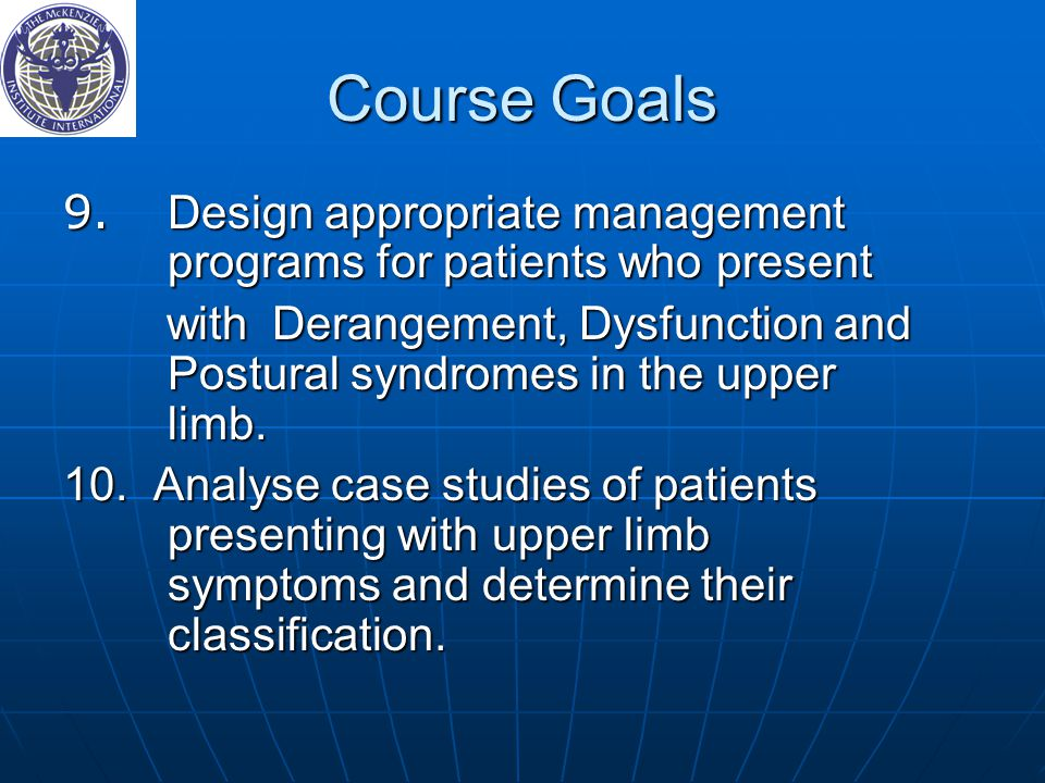 Course Goals 9. Design appropriate management programs for patients who present.