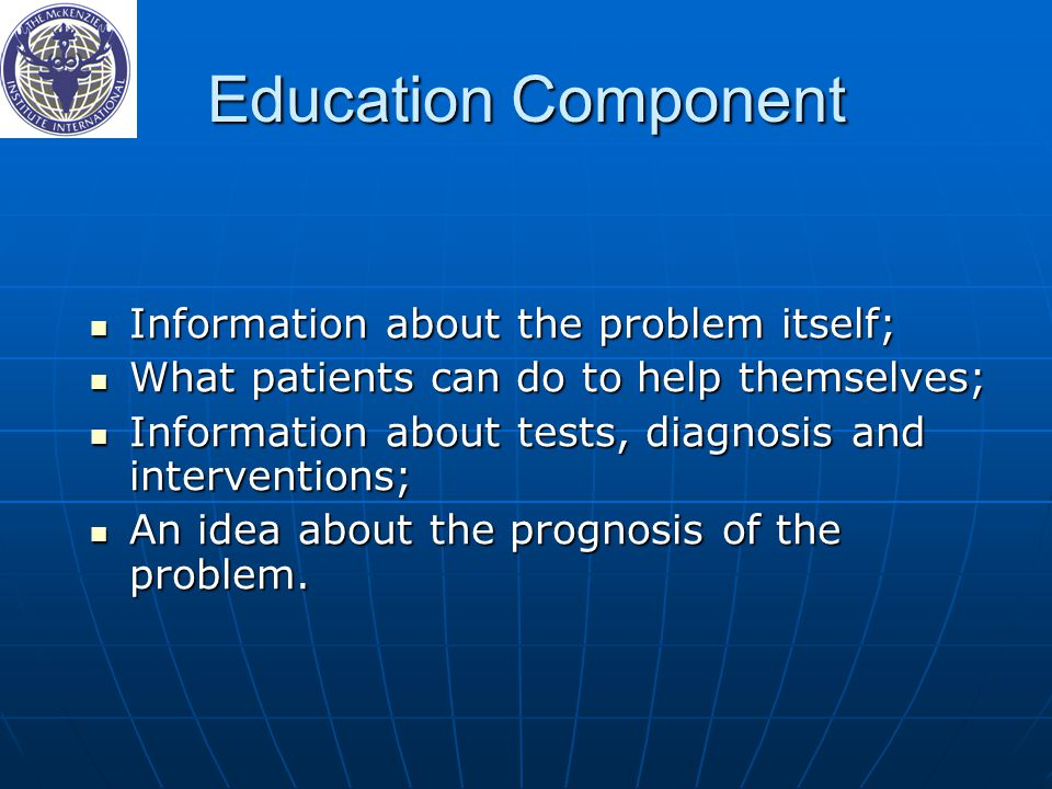 Education Component Information about the problem itself;