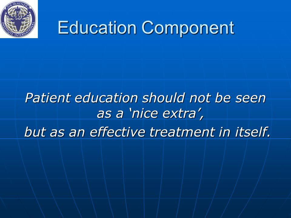 Education Component Patient education should not be seen as a 'nice extra', but as an effective treatment in itself.