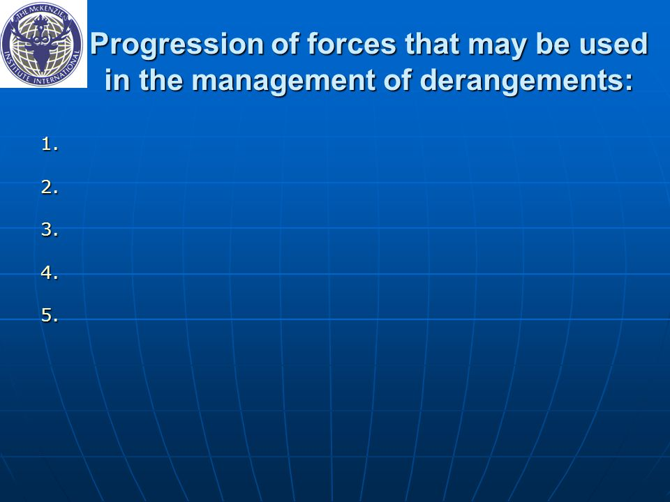Progression of forces that may be used in the management of derangements: